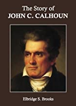 The Story of John C. Calhoun (Annotated)