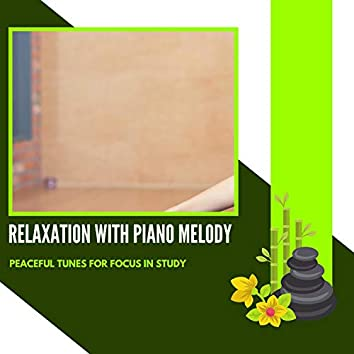 Relaxation With Piano Melody - Peaceful Tunes For Focus In Study