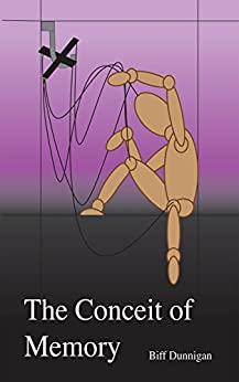The Conceit of Memory by [Biff Dunnigan]