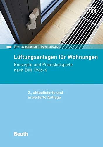 Lüftungssysteme für Wohnungen: Konzepte und Praxisbeispiele nach DIN 1946-6 (Beuth Praxis)