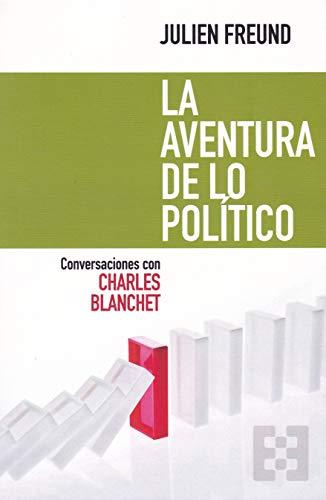 Aventura De lo politico (Convers.con Cha (NUEVO ENSAYO)