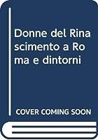 Donne del Rinascimento a Roma e dintorni