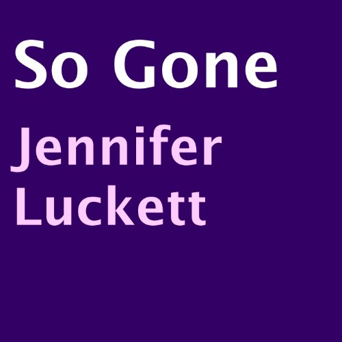 So Gone                   By:                                                                                                                                 Jennifer Luckett                               Narrated by:                                                                                                                                 LaShone Garth                      Length: 4 hrs and 56 mins     28 ratings     Overall 3.8