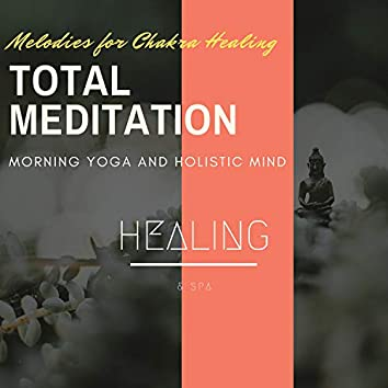 Total Meditation - Melodies For Chakra Healing, Morning Yoga And Holistic Mind