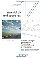Climate Change Governance in International Civil Aviation: Toward Regulating Emissions Relevant to Climate Change and Global Warming (Essential Air and Space Law)