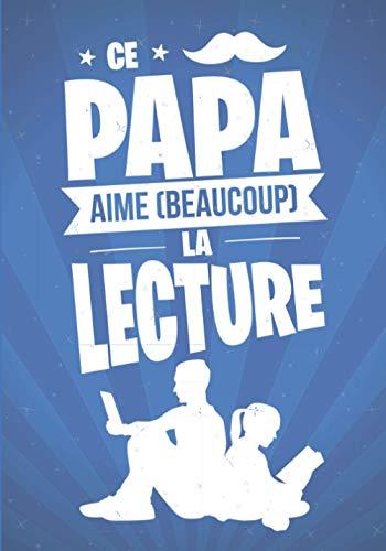 Ce Papa aime beaucoup la LECTURE: cadeau original et personnalisé, cahier parfait pour prise de notes, croquis, organiser, planifier