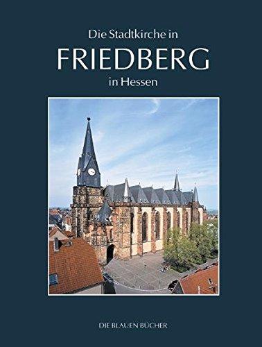 Die Stadtkirche Unserer Lieben Frau in Friedberg in Hessen (Die Blauen Bücher)