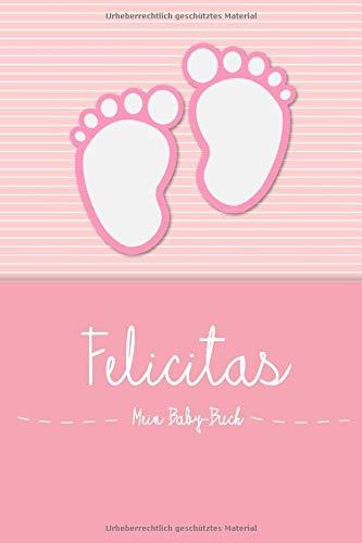Felicitas - Mein Baby-Buch: Personalisiertes Baby Buch für Felicitas, als Elternbuch oder Tagebuch, für Text, Bilder, Zeichnungen, Photos, ...