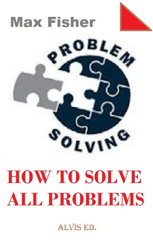 Problem Solving - How to Solve All Problems