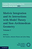 Motivic Integration and its Interactions with Model Theory and Non-Archimedean Geometry: Volume I (London Mathematical Society Lecture Note Series, Series Number 383)