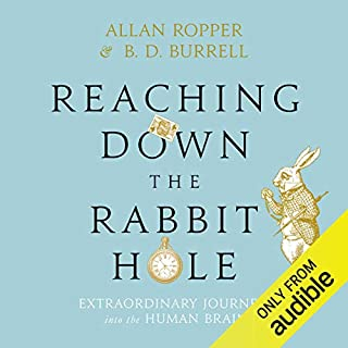 Reaching Down the Rabbit Hole     Extraordinary Journeys into the Human Brain              By:                                                                                                                                 Dr. Allan Ropper                               Narrated by:                                                                                                                                 Paul Boehmer                      Length: 9 hrs and 6 mins     6 ratings     Overall 4.3