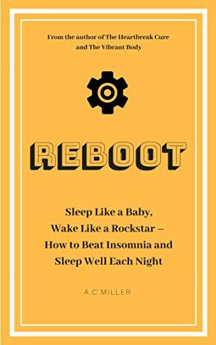 Reboot: Sleep Like a Baby, Wake Like a Rockstar   How to Beat Insomnia and Sleep Well Each Night (English Edition)