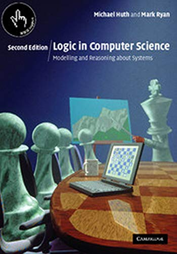 Logic in Computer Science : Modelling and Reasoning about Systems, 2nd Edition
