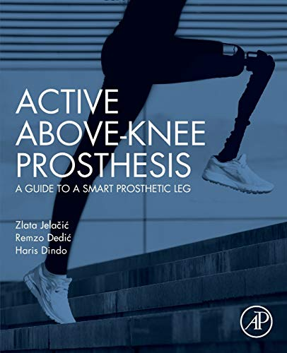 Compare Textbook Prices for Active Above-Knee Prosthesis: A Guide to a Smart Prosthetic Leg 1 Edition ISBN 9780128186831 by Jelacic, Zlata,Dedic, Remzo,Dindo, Haris
