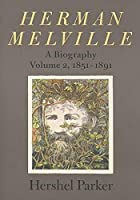 Herman Melville: A Biography, 1851-1891