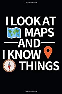"""I Look At Maps And I Know Things: Funny Surveyor Notebook/Journal (6"""" X 9"""") Gift For Christmas Or..."""