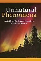 Unnatural Phenomena: A Guide to Bizarre Wonders of North America