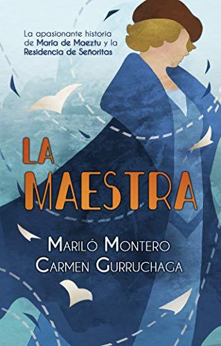 La maestra: La apasionante historia de María de Maeztu y la Residencia de Señoritas (Novela histórica)