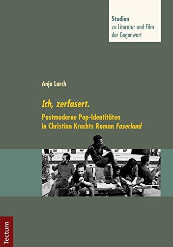Ich, zerfasert.: Postmoderne Pop-Identitäten in Christian Krachts Roman Faserland (Studien zu Literatur und Film der Gegenwart 8)