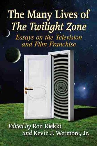 The Many Lives of the Twilight Zone: Essays on the Television and Film Franchise