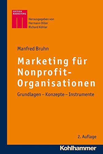 Marketing für Nonprofit-Organisationen: Grundlagen - Konzepte - Instrumente (Kohlhammer Edition Marketing)