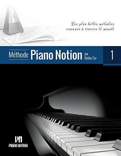 Méthode Piano Notion Volume 1: Les plus belles mélodies connues à travers le monde