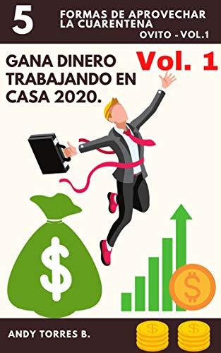 GANA DINERO TRABAJANDO EN CASA 2020 Vol. 1: 5 Formas de GANAR DINERO en la Cuarentena (Ovito)