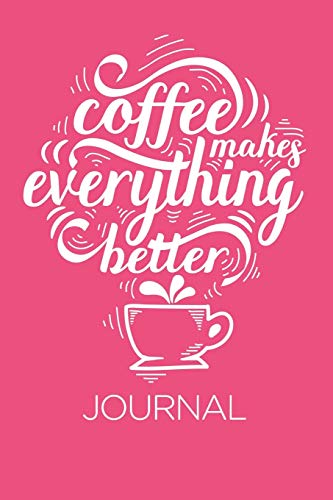 Coffee Makes Everything Better Journal: Daily and Multi Year Planner