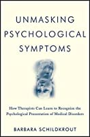 Unmasking Psychological Symptoms: How Therapists Can Learn to Recognize the Psychological Presentation of Medical Disorders by Barbara Schildkrout(2011-08-23)