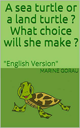 A sea turtle or a land turtle ? What choice will she make ?: