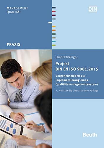 Projekt DIN EN ISO 9001:2015: Vorgehensmodell zur Implementierung eines Qualitätsmanagementsystems (Beuth Praxis)