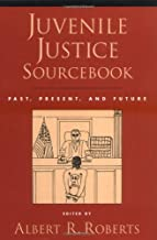 Juvenile Justice Sourcebook: Past, Present, and Future