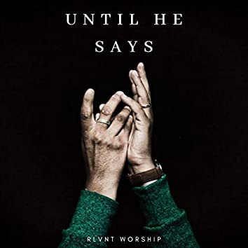 Until He Says