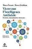 Vivere con l'Intelligenza Artificiale: Società, consumatori e mercato (Visioni della scienza) (Italian Edition)