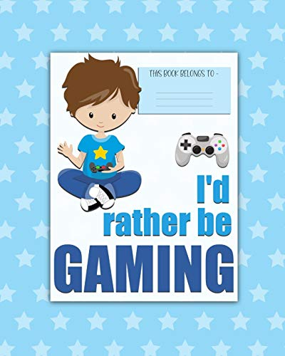 I'd rather be GAMING: a bright, colorful, Elementary School Children's Composition Notebook which shows off your child's personality, flare, hobbies ... fun and the school day more exciting. Boy.