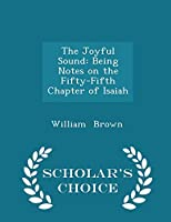 The Joyful Sound: Being Notes on the Fifty-Fifth Chapter of Isaiah - Scholar's Choice Edition 1296105113 Book Cover