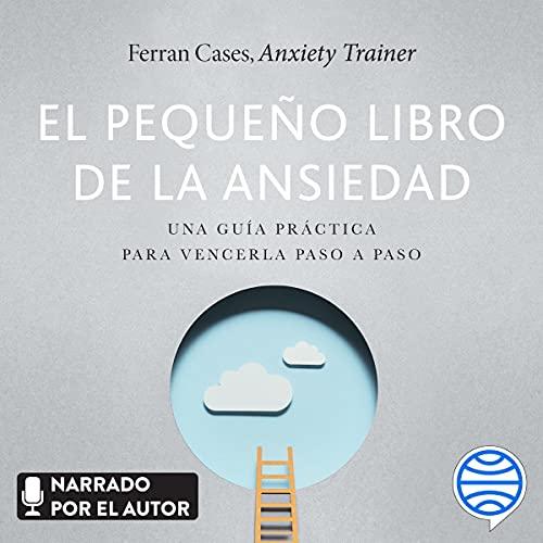 El pequeño libro de la ansiedad: Una guía práctica para vencerla paso a paso