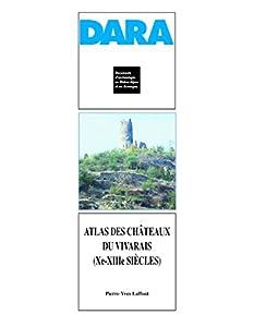 Atlas des châteaux du Vivarais (xe-xiiie siècles) (Documents d'Archéologie en Rhône-Alpes t. 25)