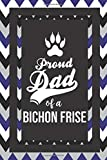 Proud Dad Of A Bichon Frise: Pet Dad Gifts For Fathers Journal Lined Notebook To Write In