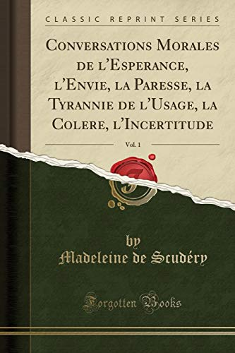 Conversations Morales de l'Esperance, l'Envie, la Paresse, la Tyrannie de l'Usage, la Colere, l'Incertitude, Vol. 1 (Classic Reprint)