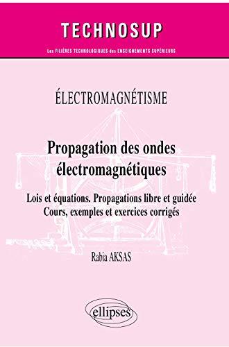 Propagation des ondes électromagnétiques: Lois et équations, propagations libre et guidée, cours, exemples et exercices corrigés