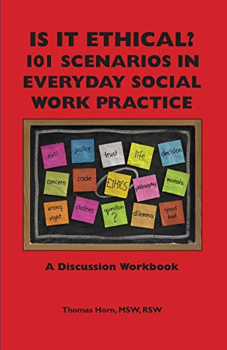 Is It Ethical? 101 Scenarios in Everyday Social Work Practice: A Discussion Workbook