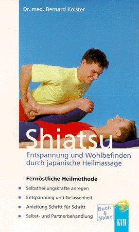 Shiatsu. Buch und Videocassette. Entspannung und Wohlbefinden durch japanische Heilmassage