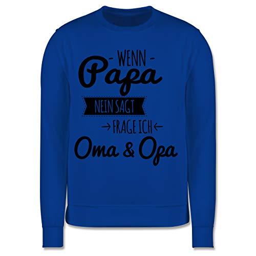 Shirtracer Sprüche Kind - Wenn Papa Nein SAGT Frage ich Oma & Opa - schwarz - 152 (12/13 Jahre) - Royalblau - Eltern - JH030K - Kinder Pullover