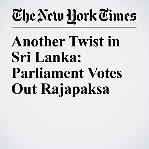『Another Twist in Sri Lanka: Parliament Votes Out Rajapaksa』のカバーアート
