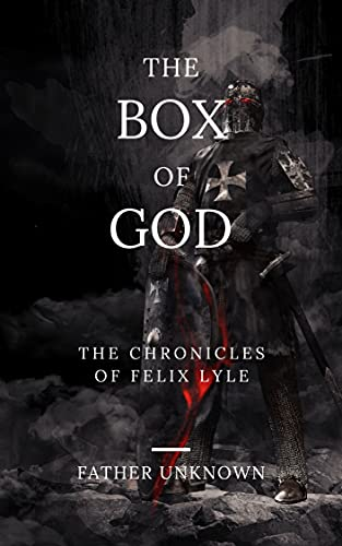 The Chronicles of Felix: The Box of God (The Chronicles of Felix Lyle Book...