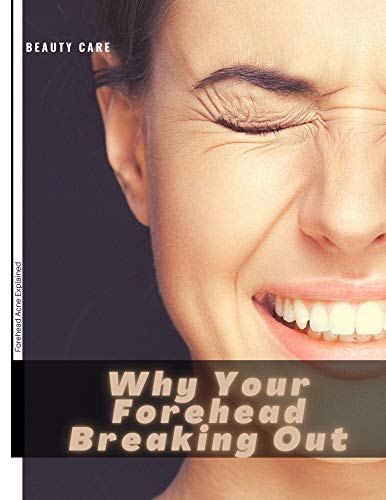 Why Your Forehead Breaking Out: Forehead Acne Explained (English Edition)