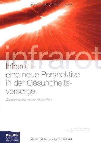 Infrarot - eine neue Perspektive in der Gesundheitsvorsorge: Wissenswertes aus Wissenschaft und Praxis