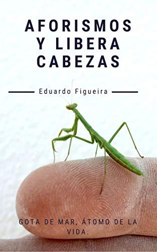 Aforismos y libera cabezas : Gota de mar, átomo de la vida. (Spanish Edition) PDF Books