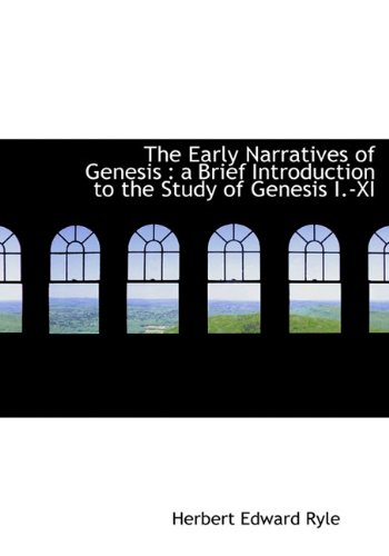 The Early Narratives of Genesis: a Brief Introduction to the Study of Genesis I.-XI